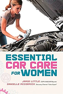 Essential Car Care for Women: Everything a Girl Needs to Know about Taking Care of Her Car 9781580054362