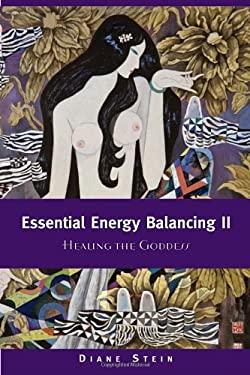 Essential Energy Balancing II: Healing the Goddess 9781580911542