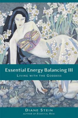 Essential Energy Balancing III: Living with the Goddess 9781580911771