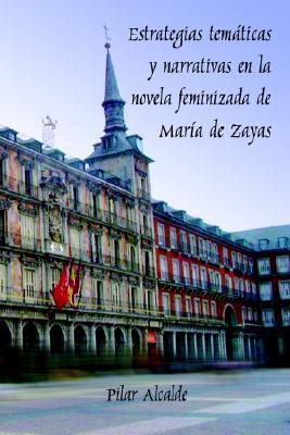 Estrategias Tematicas y Narrativas En La Novela Feminizada de Marma de Zayas 9781588710710