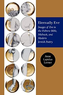 Eternally Eve: Images of Eve in the Hebrew Bible, Midrash, and Modern Jewish Poetry 9781584655732