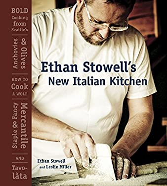 Ethan Stowell's New Italian Kitchen: Bold Cooking from Seattle's Anchovies & Olives, How to Cook a Wolf, Staple & Fancy Mercantile, and Tavolata 9781580088183