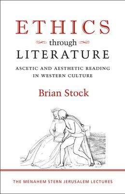 Ethics Through Literature: Ascetic and Aesthetic Reading in Western Culture 9781584656999