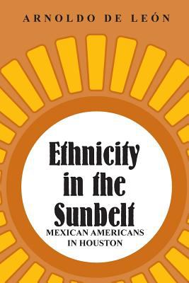 Ethnicity in the Sunbelt: Mexican Americans in Houston 9781585441495