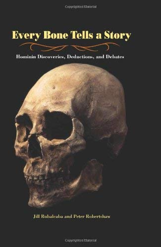 Every Bone Tells a Story: Hominin Discoveries, Deductions, and Debates 9781580891646