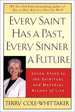 Every Saint Has a Past, Every Sinner a Future: Seven Steps to the Spiritual and Material Riches of Life 9781585420957