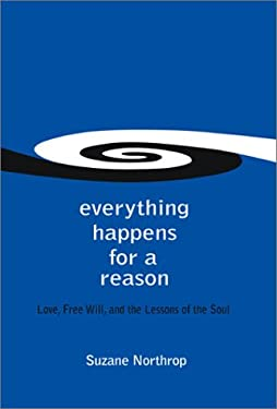 Everything Happens for a Reason: Love, Free Will, and the Lessons of the Soul 9781588720436