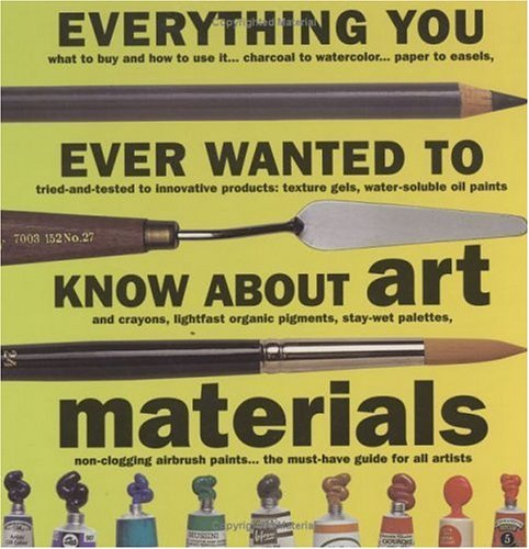 Everything You Ever Wanted to Know about Art Materials 9781581800821