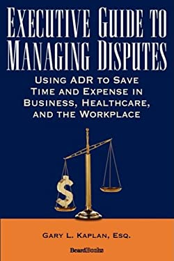 Executive Guide to Managing Disputes 9781587982989