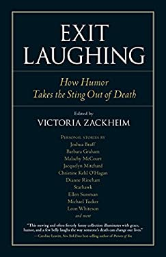 Exit Laughing: How Humor Takes the Sting Out of Death 9781583944073