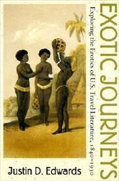 Exotic Journeys Exotic Journeys Exotic Journeys Exotic Journeys Exotic Journeys: Exploring the Erotics of U.S. Travel Literature,