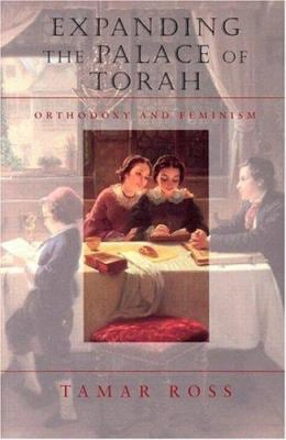 Expanding the Palace of Torah: Orthodoxy and Feminism 9781584653905