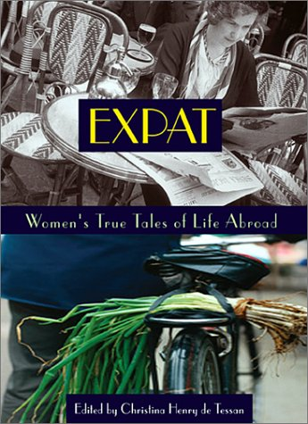 Expat: Women's True Tales of Life Abroad 9781580050708