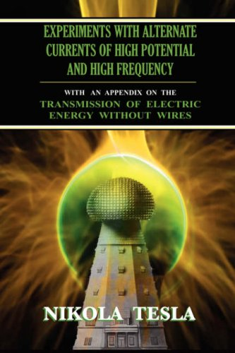 Experiments with Alternate Currents of High Potential and High Frequency 9781585093151