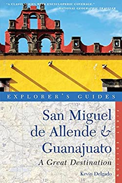 An Explorer's Guide San Miguel de Allende & Guanajuato: A Great Destination 9781581571318