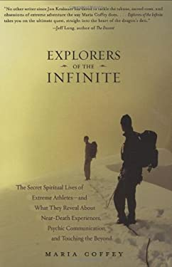 Explorers of the Infinite: The Secret Spiritual Lives of Extreme Athletes -- And What They Reveal about Near-Death Experiences, Psychic Communica 9781585426515