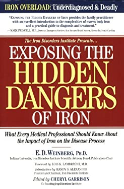 Exposing the Hidden Dangers of Iron: What Every Medical Professional Should Know about the Impact of Iron on the Disease Process 9781581823363