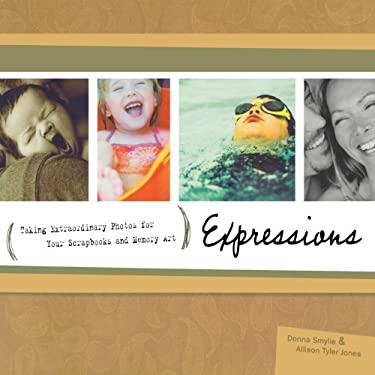 Expressions: Taking Extraordinary Photos for Your Scrapbooks and Memory Art 9781581809091
