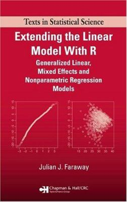 Extending the Linear Model with R: Generalized Linear, Mixed Effects and Nonparametric Regression Models 9781584884248