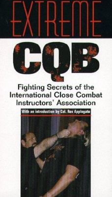 Extreme CQB: Fighting Secrets of the International Close Combat Instructors' Association 9781581600087