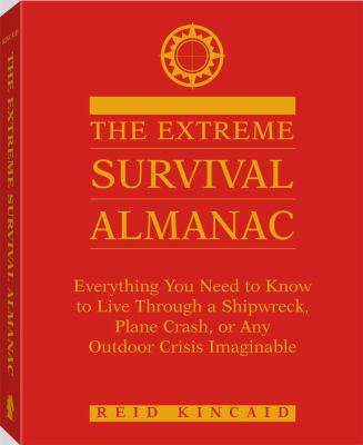 Extreme Survival Almanac: Everything You Need to Know to Live Through a Shipwreck, Plane Crash, or Any Outdoor Crisis Imaginable 9781581602883
