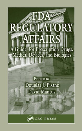 FDA Regulatory Affairs: A Guide for Prescription Drugs, Medical Devices, and Biologics, Second Edition 9781587160073