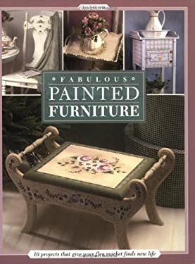 Fabulous Painted Furniture: 10 Projects That Give Your Flea Market Finds New Life 9781581804621