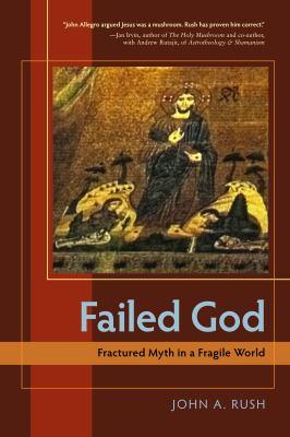 Failed God: Fractured Myth in a Fragile World 9781583942741