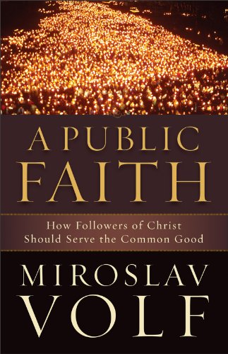 A Public Faith: How Followers of Christ Should Serve the Common Good 9781587432989