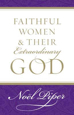 Faithful Women and Their Extraordinary God 9781581346732