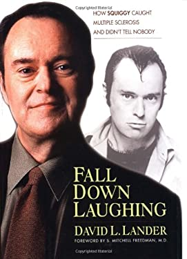 Fall Down, Laughing: How Squiggy Caught Multiple Sclerosis and Didn't Tell Nobody 9781585420520