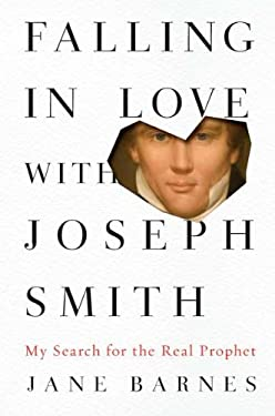 Falling in Love with Joseph Smith: My Search for the Real Prophet 9781585429257