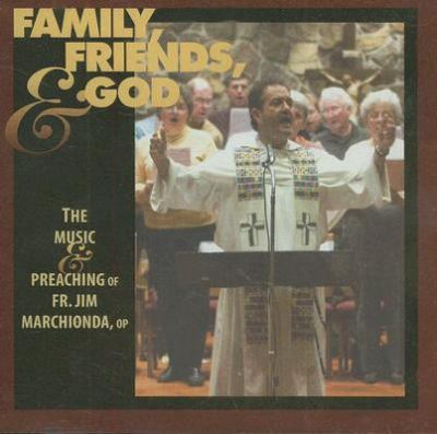 Family, Friends, and God: The Music & Preaching of Fr. Jim Marchionda, Op 9781584593461