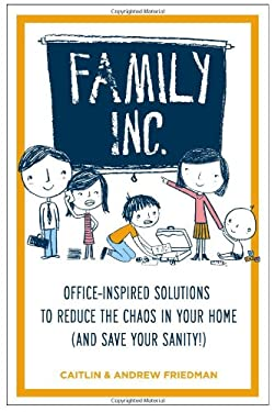 Family Inc.: Office-Inspired Solutions to Reduce the Chaos in Your Home (and Save Your Sanity!)
