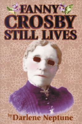 Fanny Crosby Still Lives 9781589801301