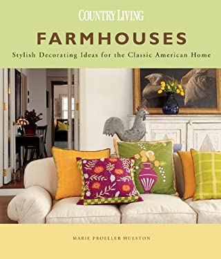 Farmhouses: Stylish Decorating Ideas for the Classic American Home 9781588168672
