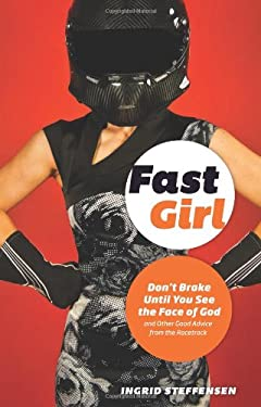 Fast Girl: Don't Brake Until You See the Face of God and Other Good Advice from the Racetrack 9781580054126
