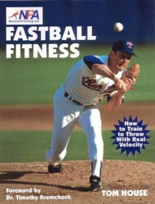 Fastball Fitness: The Art and Science of Training to Throw with Real Velocity 9781585180370