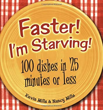 Faster! I'm Starving!: 100 Dishes in 25 Minutes or Less 9781586857950