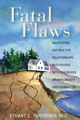 Fatal Flaws: Navigating Destructive Relationships with People with Disorders of Personality and Character 9781585622146