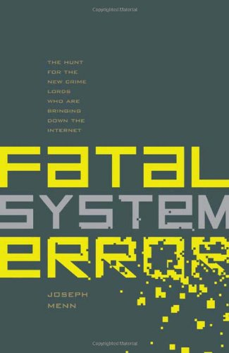 Fatal System Error: The Hunt for the New Crime Lords Who Are Bringing Down the Internet 9781586487485