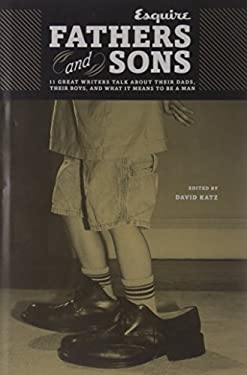 Esquire: Fathers and Sons: 11 Great Writers Talk about Their Dads, Their Boys, and What It Means to Be a Man 9781588168054