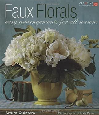Faux Florals: Easy Arrangements for All Seasons 9781580113526