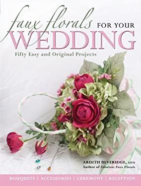 Faux Florals for Your Wedding: Fifty Easy and Original Projects 9781589231672
