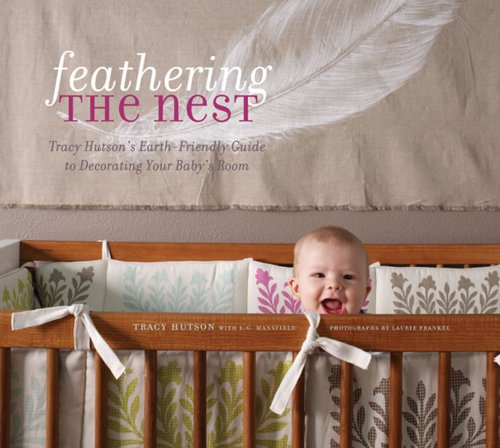Feathering the Nest: Tracy Hutson's Earth-Friendly Guide to Decorating Your Baby's Room 9781584797456