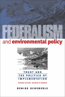 Federalism and Environmental Policy: Trust and the Politics of Implementation 9781589011007