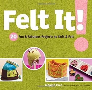 Felt It!: 20 Fun & Fabulous Projects to Knit & Felt 9781580176354
