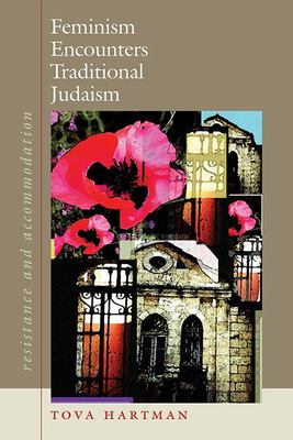 Feminism Encounters Traditional Judaism: Resistance and Accommodation 9781584656586