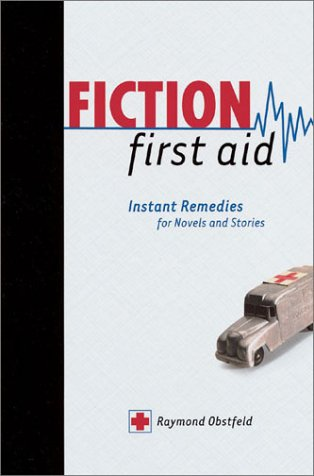Fiction First Aid: Instant Remedies for Novels, Stories and Scripts 9781582970509