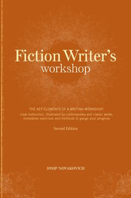 Fiction Writer's Workshop: The Key Elements of a Writing Workshop: Clear Instruction, Illustrated by Contemporary and Classic Works, Innovative E 9781582975368